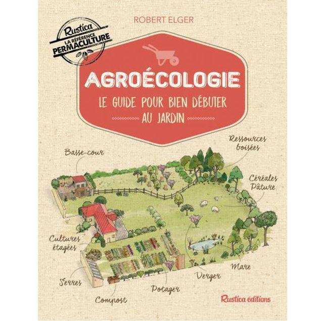 AGROECOLOGIE LE GUIDE POUR BIEN DEBUTER AU JARDIN